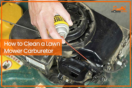 How to Clean a Lawn Mower Carburetor