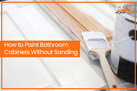 How to Paint Bathroom Cabinets Without Sanding