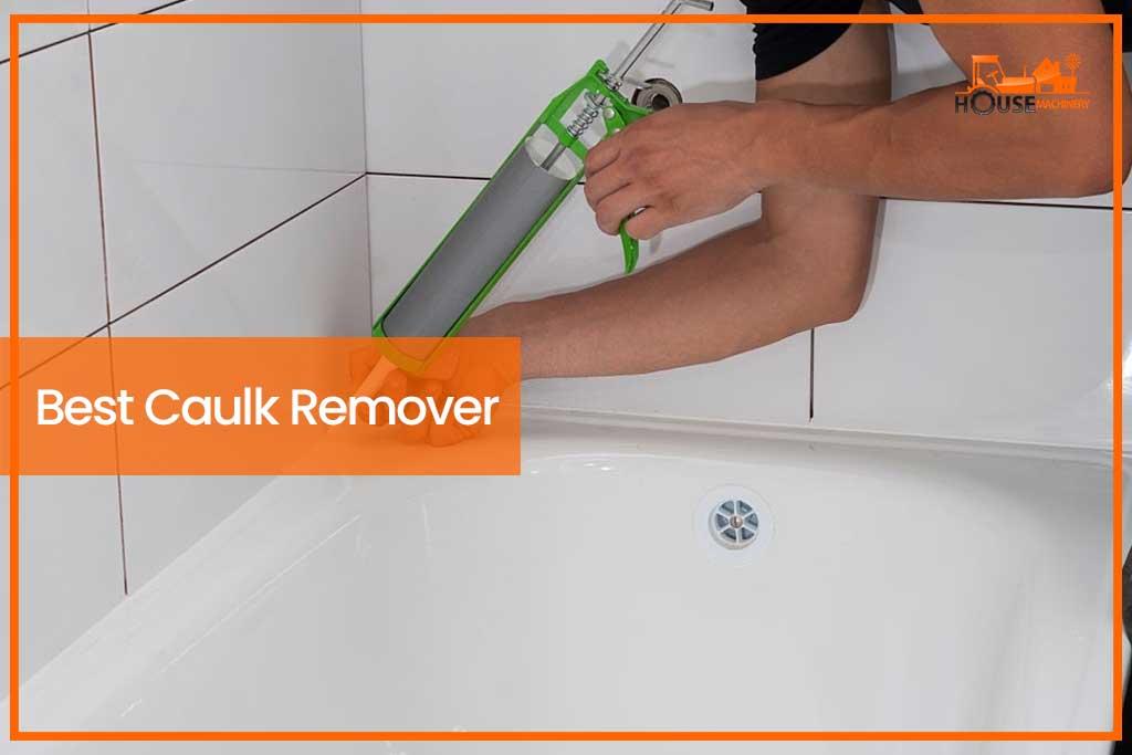 Best Caulk Remover