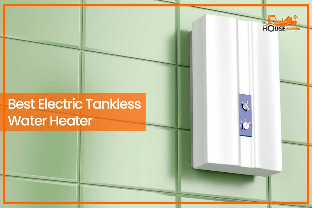 Best Electric Tankless Water Heater