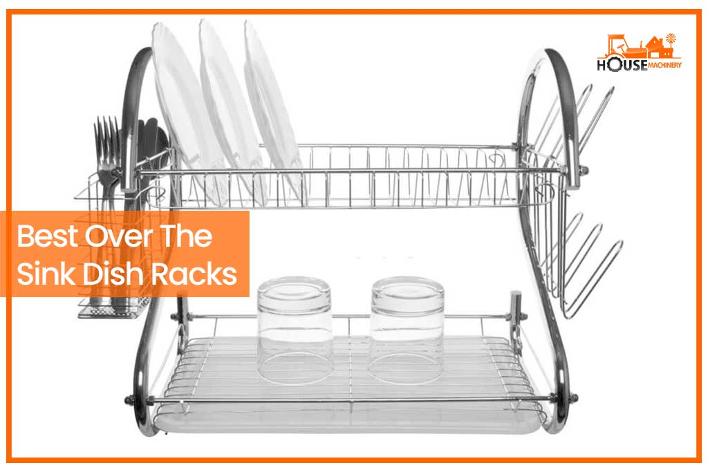 Best Over The Sink Dish Racks