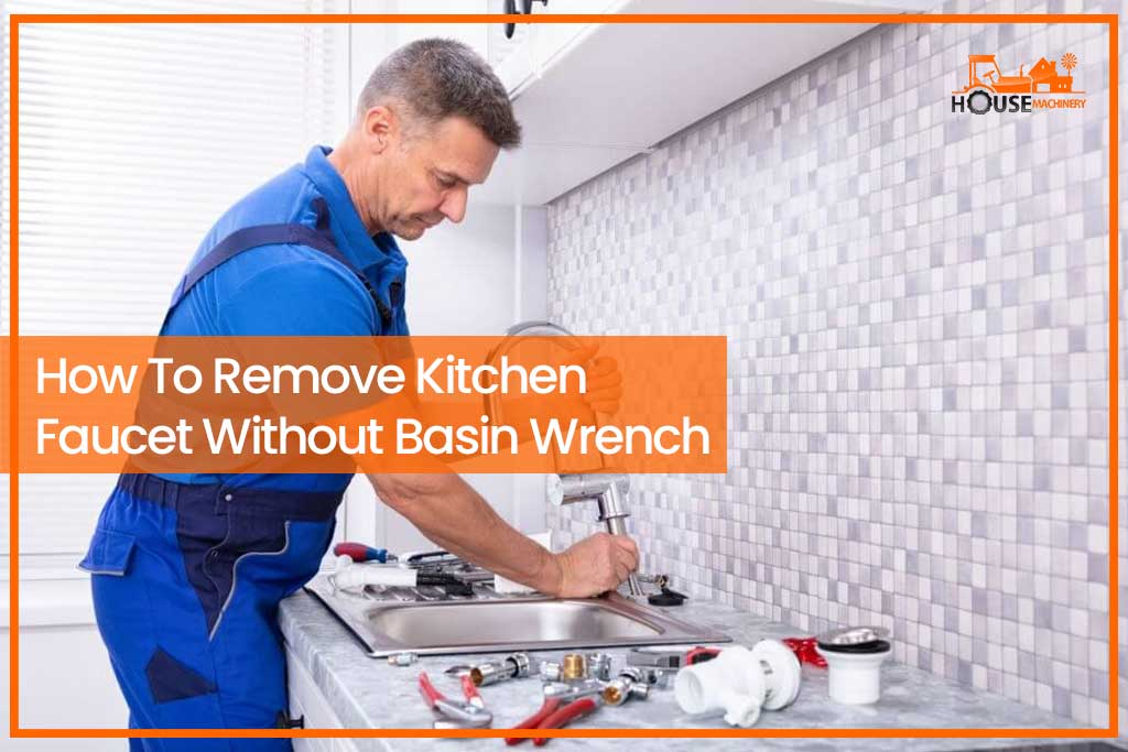 How To Remove Kitchen Faucet Without Basin Wrench