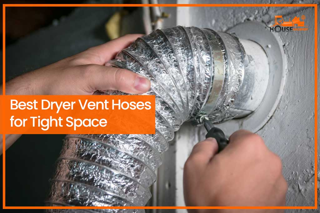 Best Dryer Vent Hoses for Tight Space