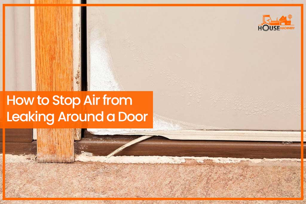 How to Stop Air from Leaking Around a Door